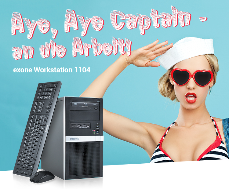 Aye, Aye Captain - an die Arbeit - exone Workstation 1104