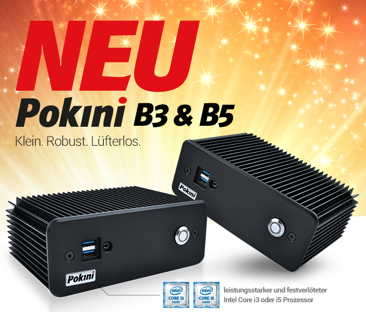 NEU: Pokini B3 und B5 - Klein. Robust. Lüfterlos.