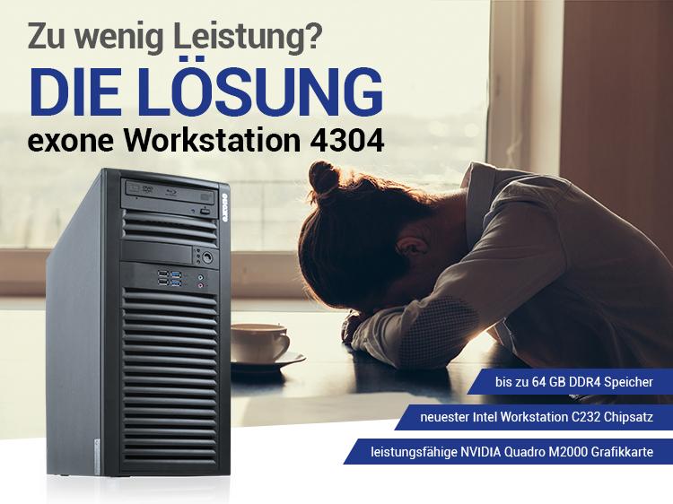 Zu wenig Leistung? DIE LÖSUNG: exone Workstation 4304